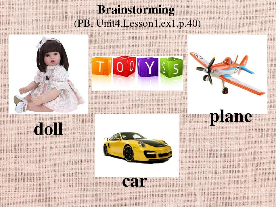 Brainstorming (PB, Unit4,Lesson1,ex1,p.40) doll plane car