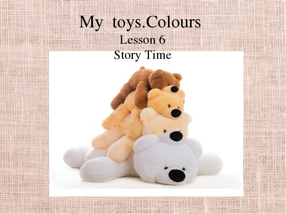 My toys.Colours Lesson 6 Story Time