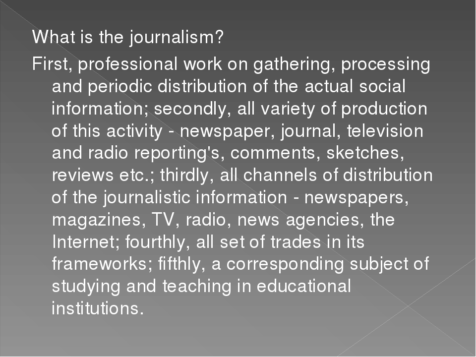 What is the journalism? First, professional work on gathering, processing and periodic distribution of the actual social information; secondly, all...