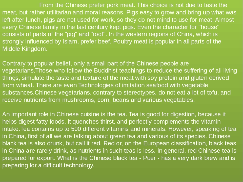 From the Chinese prefer pork meat.This choice is not due to taste the meat, but rather utilitarian and moral reasons....