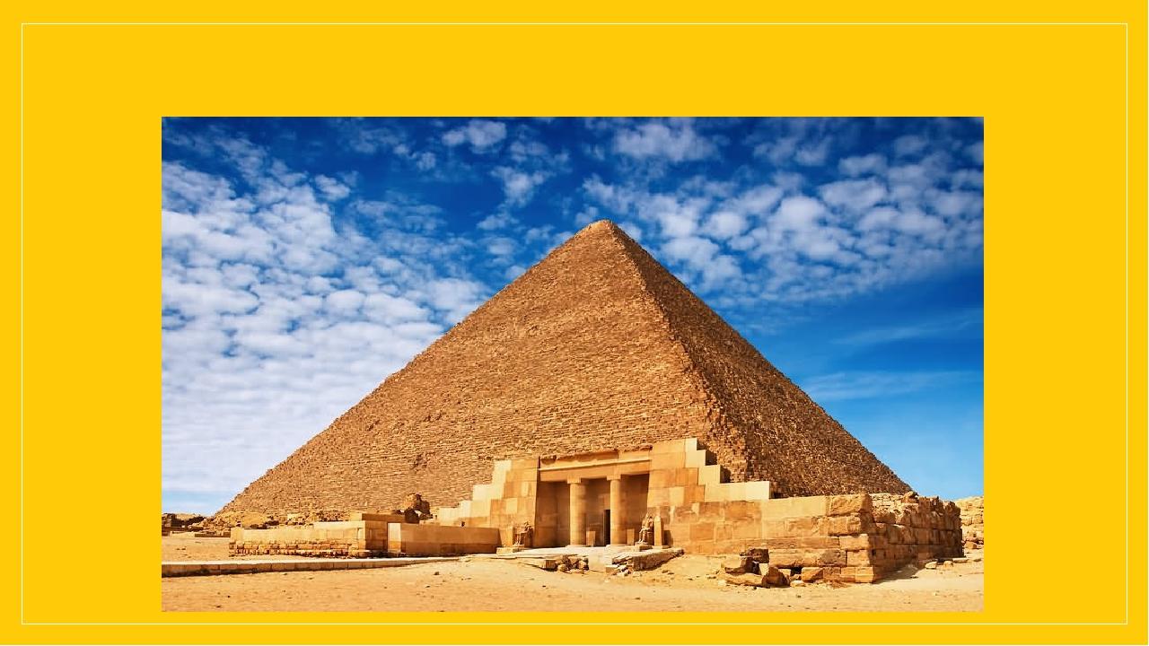 Найбільша з них була створена зодчимХеміуномдля фараонаХеопса.
