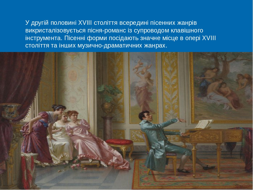 У другій половині XVIII століття всередині пісенних жанрів викристалізовується пісня-романс із супроводом клавішного інструмента. Пісенні форми пос...