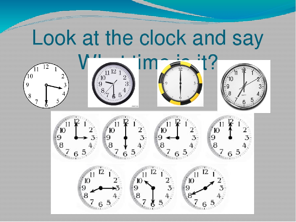 Look at the clock and say What time is it?