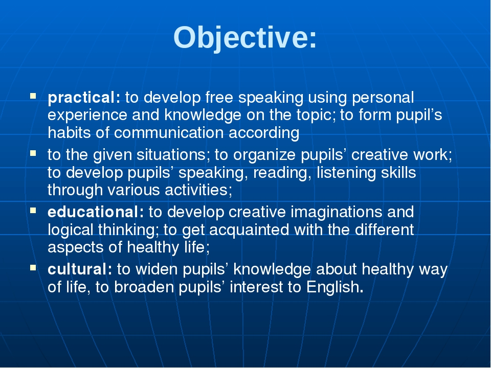 Objective: practical: to develop free speaking using personal experience and knowledge on the topic; to form pupil's habits of communication accord...