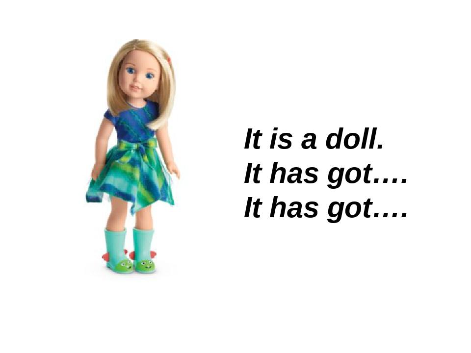 It is a doll. It has got…. It has got….