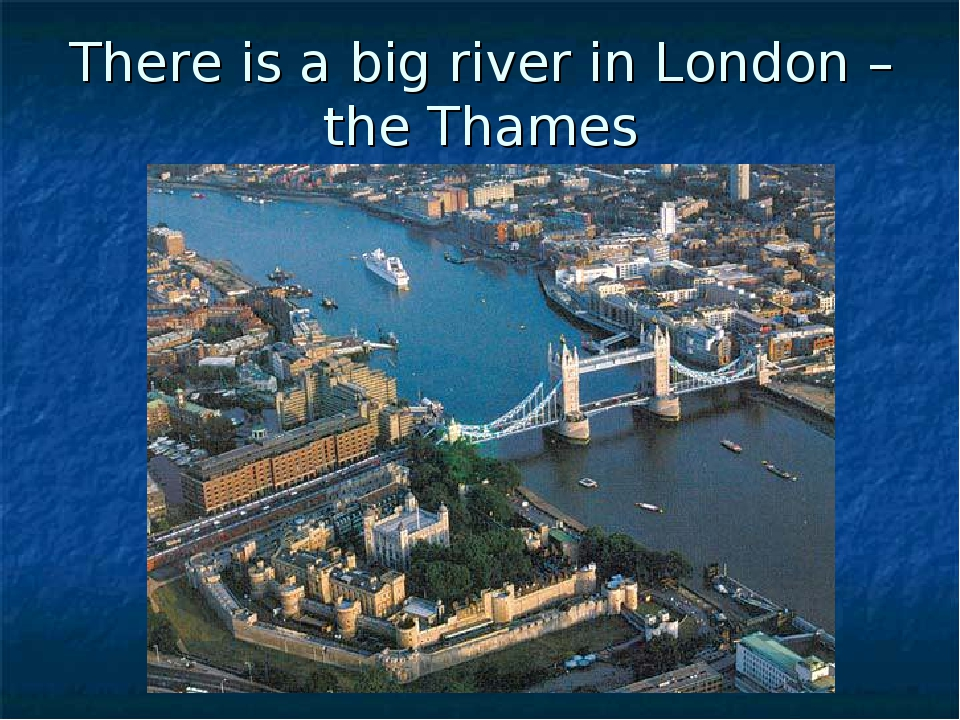 There is a big river in London – the Thames