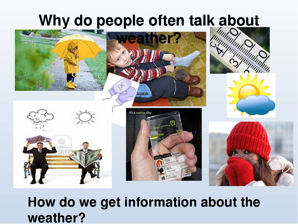 Why do people often talk about weather? How do we get information about the weather?