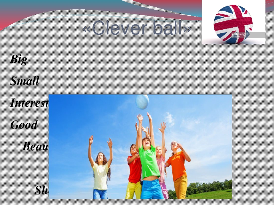 «Сlever ball» Big Small Interesting Good Beautiful Short Tall