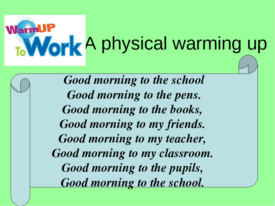A physical warming up Good morning to the school Good morning to the pens. Good morning to the books, Good morning to my friends. Good morning to m...