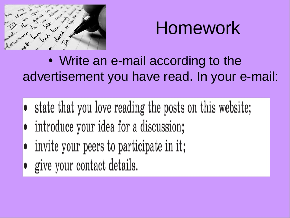 Homework Write an e-mail according to the advertisement you have read. In your e-mail:
