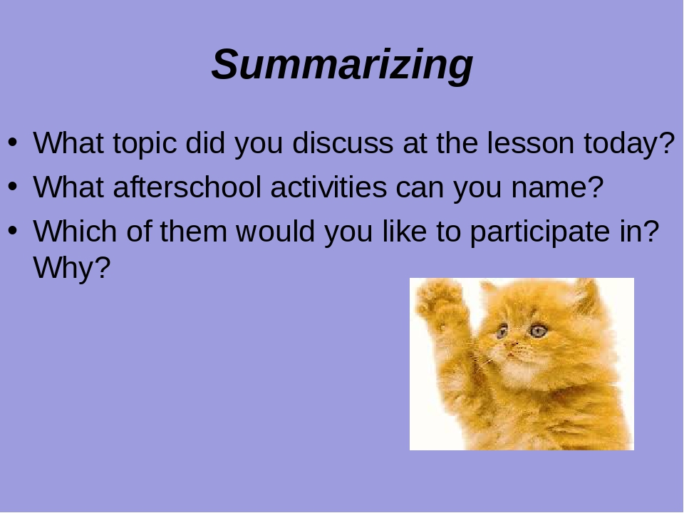 Summarizing What topic did you discuss at the lesson today? What afterschool activities can you name? Which of them would you like to participate i...
