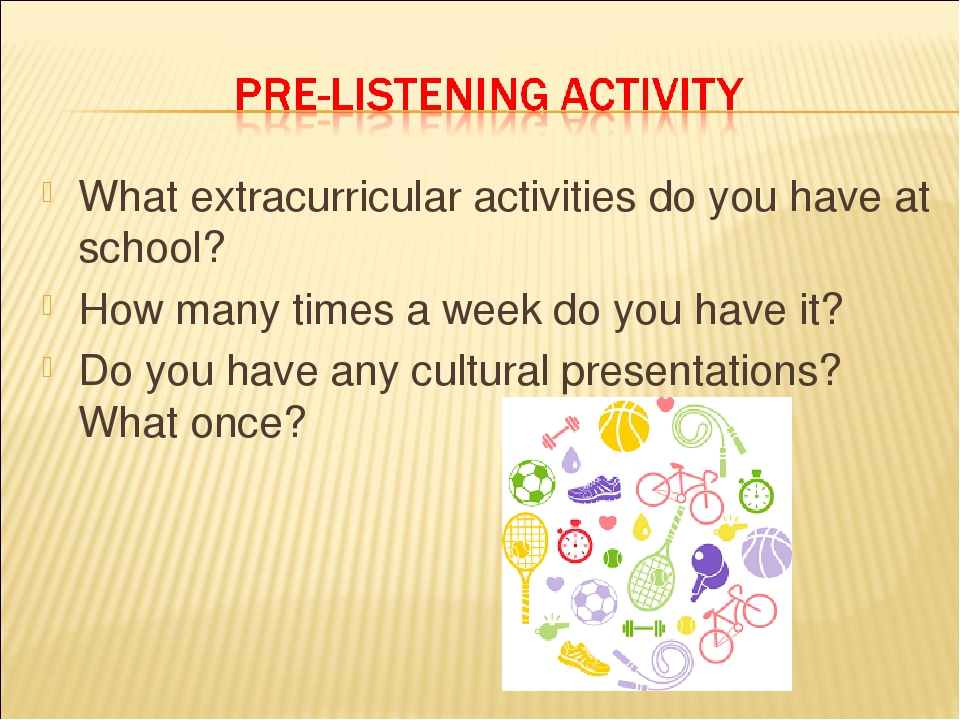 What extracurricular activities do you have at school? How many times a week do you have it? Do you have any cultural presentations? What once?