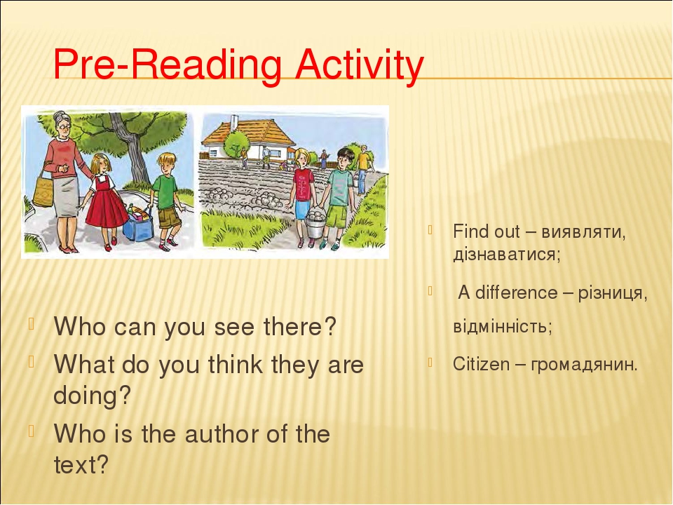 Pre-Reading Activity Who can you see there? What do you think they are doing? Who is the author of the text? Find out – виявляти, дізнаватися; A di...