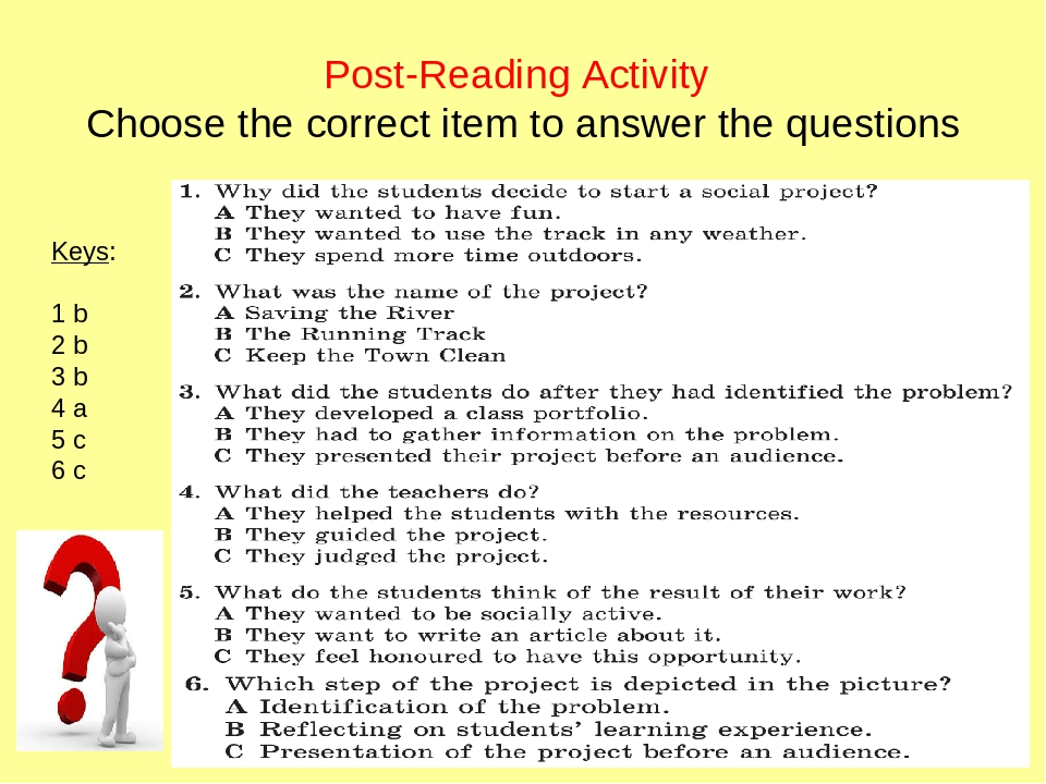 Post-Reading Activity Choose the correct item to answer the questions Keys: 1 b 2 b 3 b 4 a 5 c 6 c
