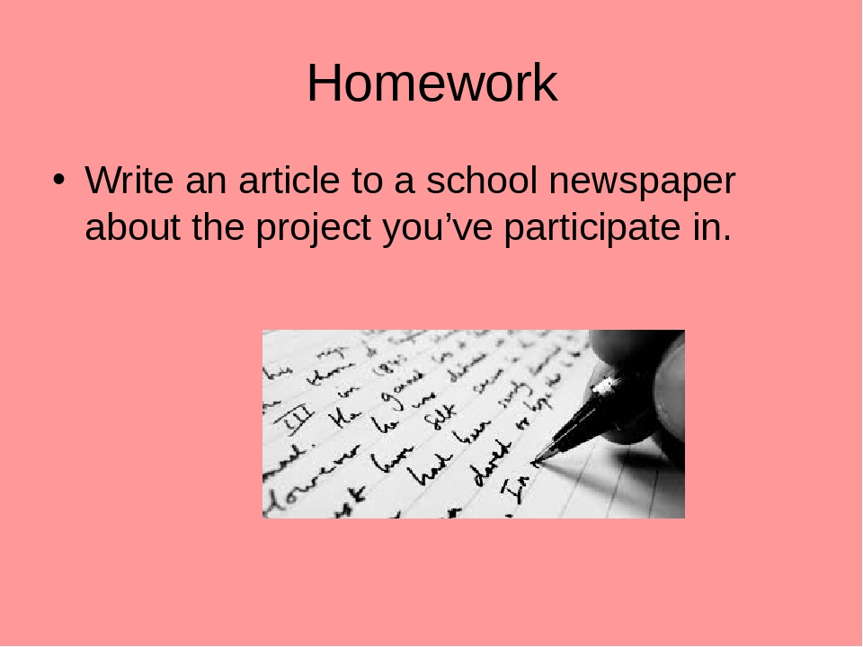 Homework Write an article to a school newspaper about the project you've participate in.