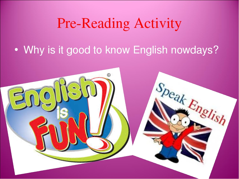 Pre-Reading Activity Why is it good to know English nowdays?