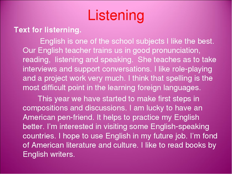 Listening Text for listerning. English is one of the school subjects I like the best. Our English teacher trains us in good pronunciation, reading,...