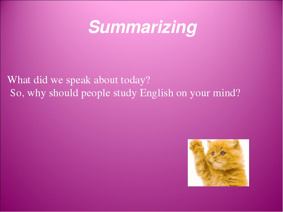 Summarizing What did we speak about today? So, why should people study English on your mind?