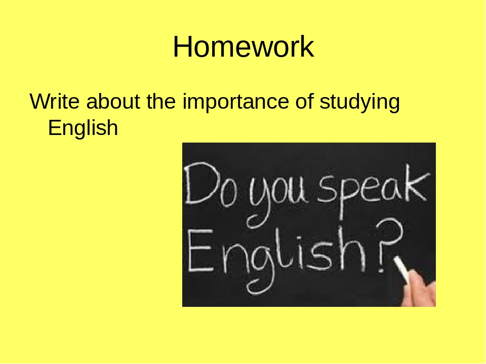 Homework Write about the importance of studying English