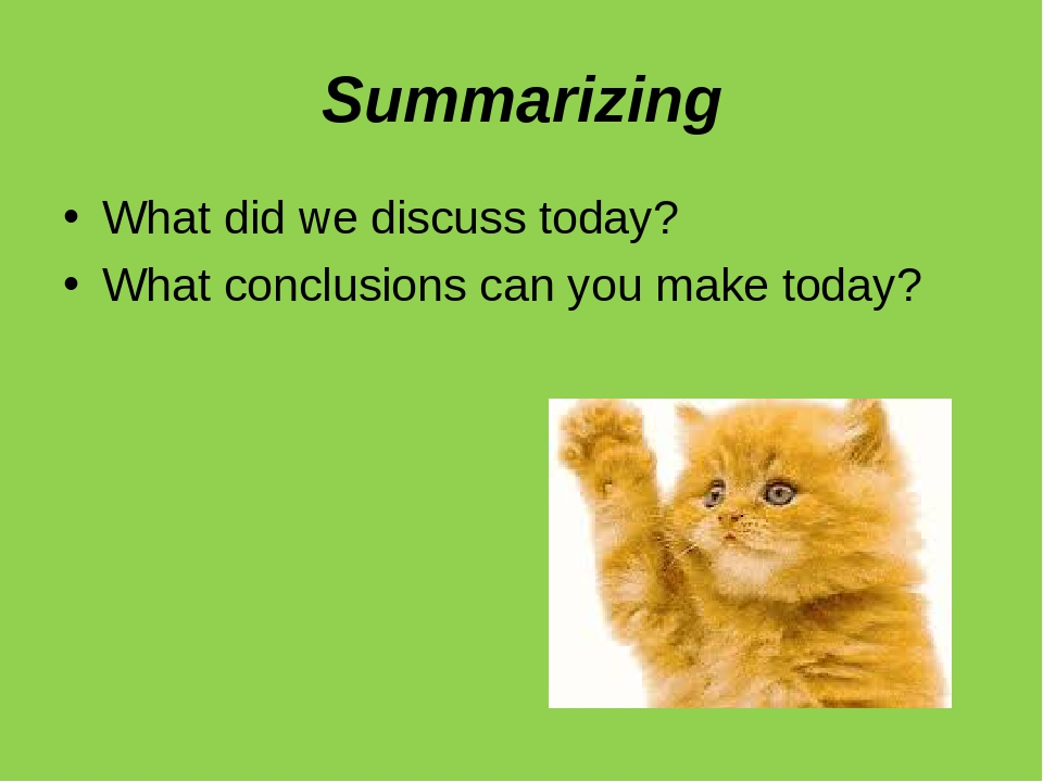 Summarizing What did we discuss today? What conclusions can you make today?