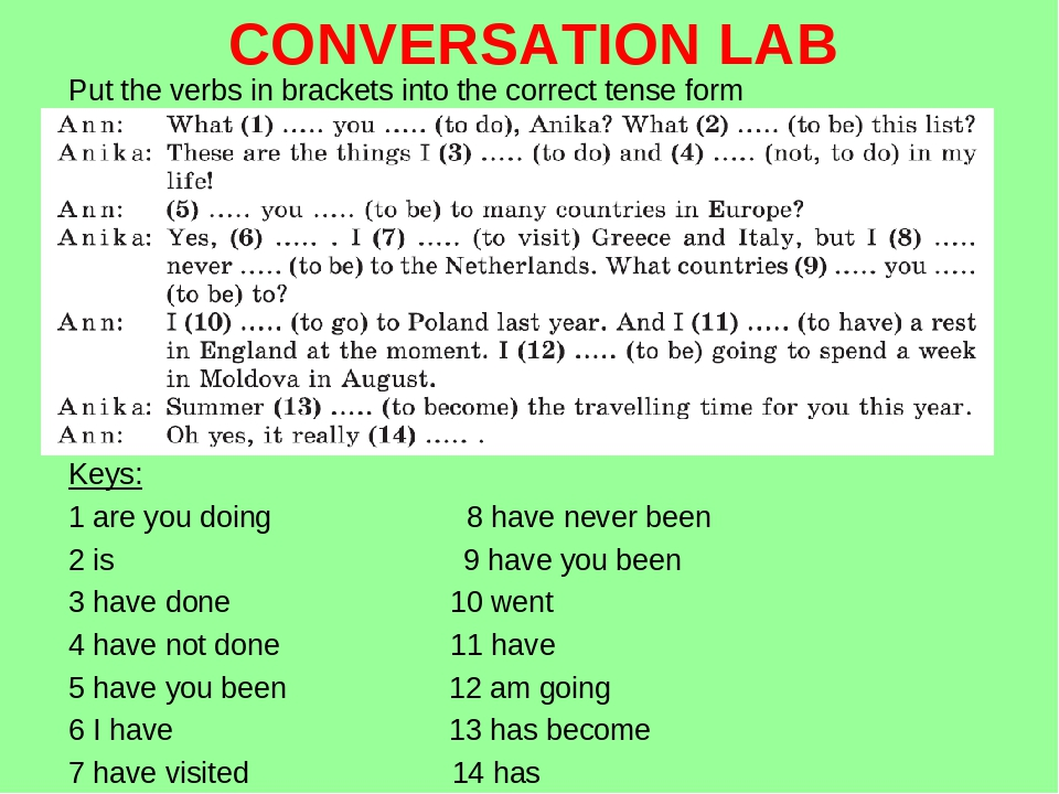 CONVERSATION LAB Put the verbs in brackets into the correct tense form Keys: 1 are you doing 8 have never been 2 is 9 have you been 3 have done 10 ...