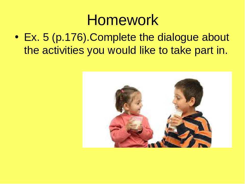 Homework Ex. 5 (p.176).Complete the dialogue about the activities you would like to take part in.