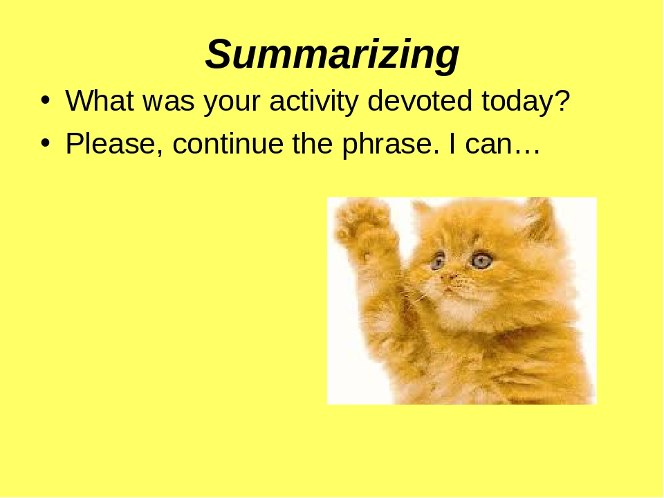 Summarizing What was your activity devoted today? Please, continue the phrase. I can…