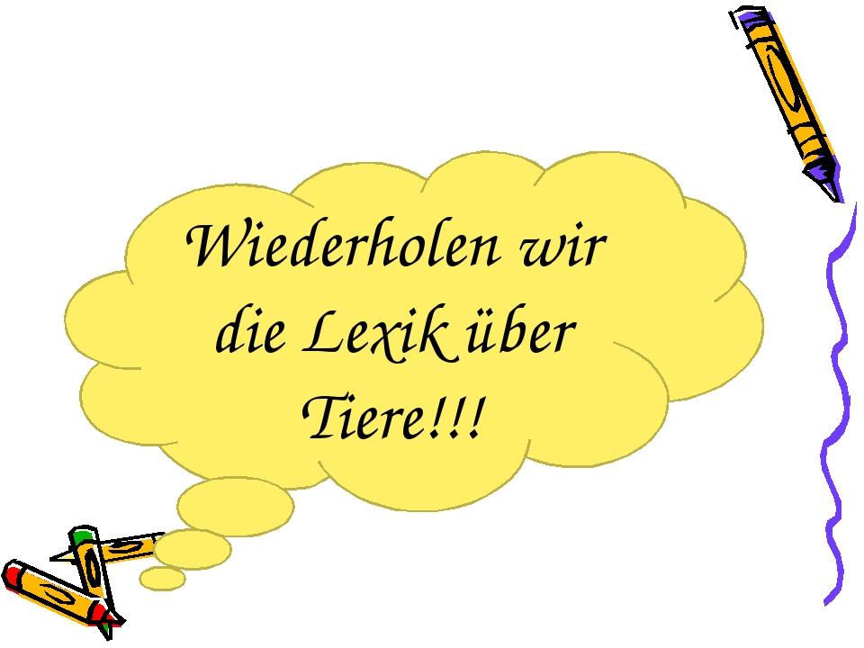 Wiederholen wir die Lexik über Tiere!!!