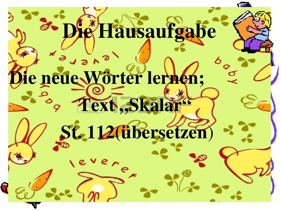 """Die neue Wörter lernen; Text """"Skalar"""" St. 112(übersetzen) Die Hausaufgabe"""