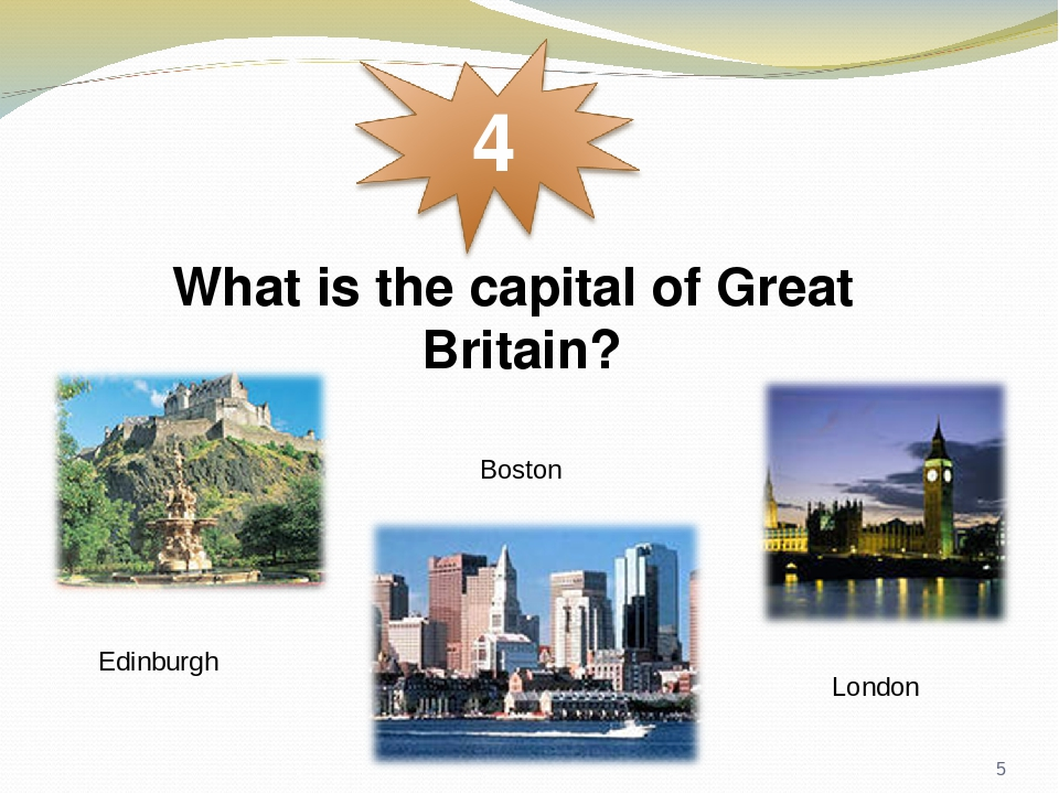 What is the capital of Great Britain? Edinburgh Boston London *