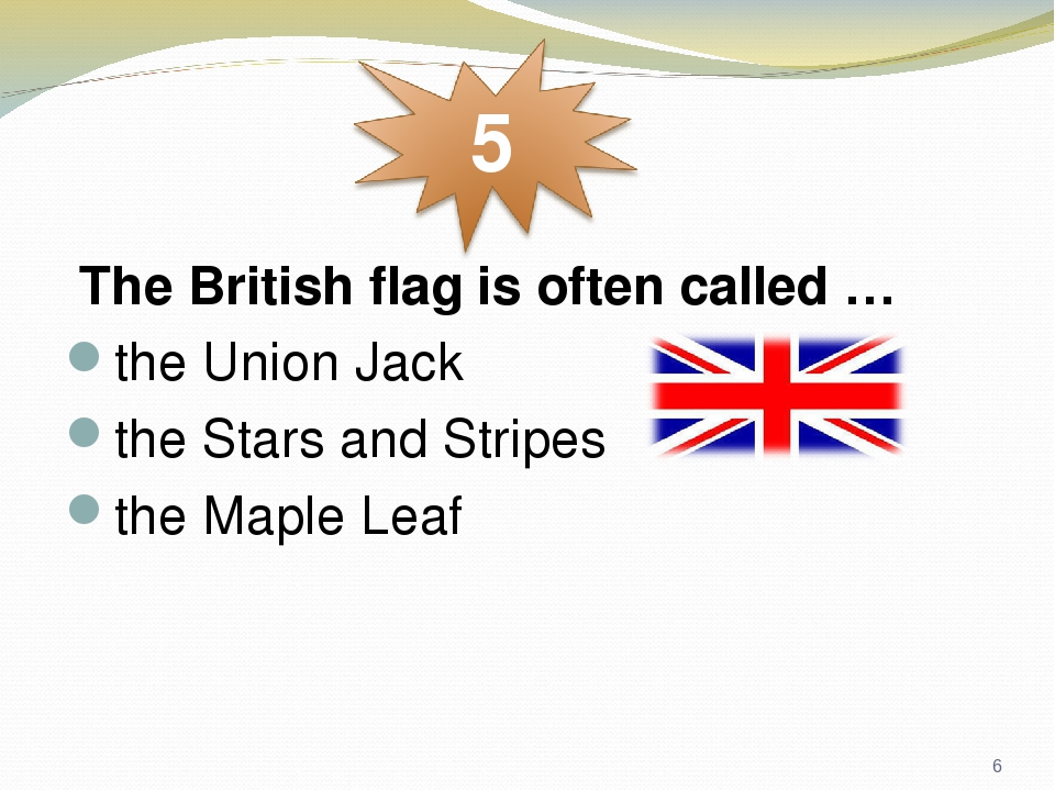 The British flag is often called … the Union Jack the Stars and Stripes the Maple Leaf *