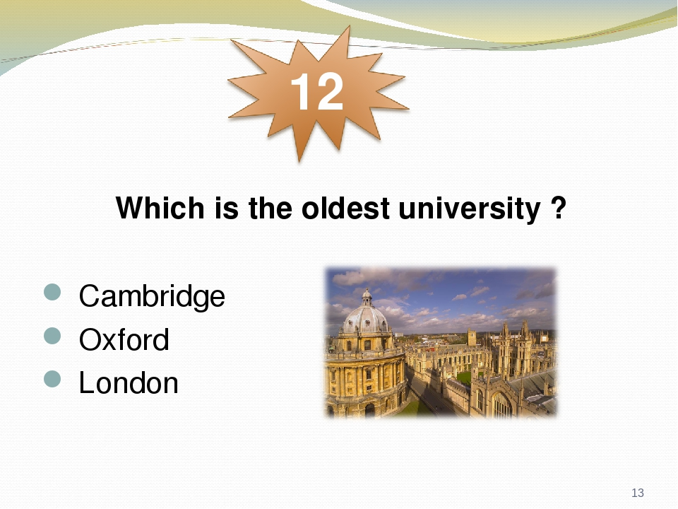 Which is the oldest university ? Cambridge Oxford London *