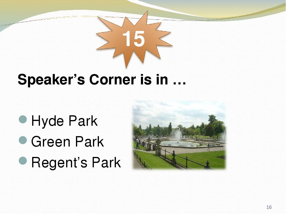 Speaker's Corner is in … Hyde Park Green Park Regent's Park *