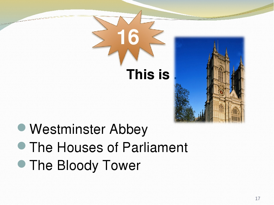 This is … Westminster Abbey The Houses of Parliament The Bloody Tower *