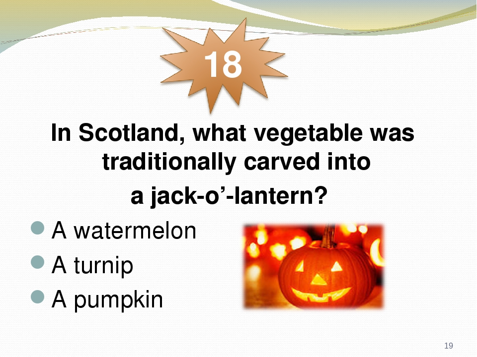 In Scotland, what vegetable was traditionally carved into a jack-o'-lantern? A watermelon A turnip A pumpkin *