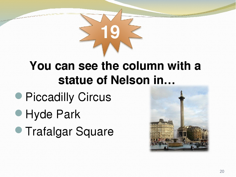 You can see the column with a statue of Nelson in… Piccadilly Circus Hyde Park Trafalgar Square *