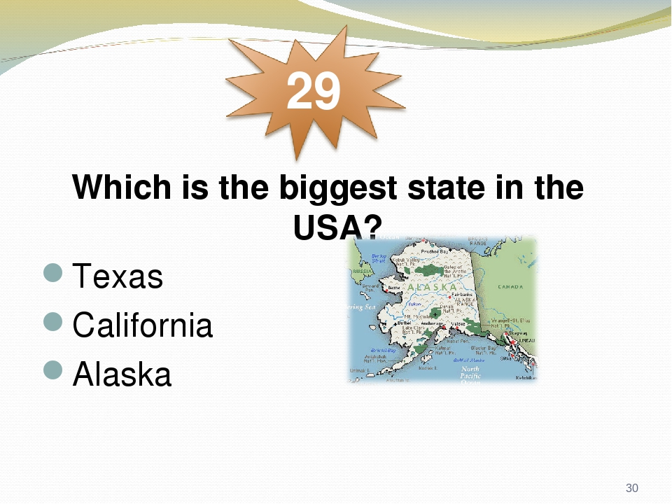 Which is the biggest state in the USA? Texas California Alaska *