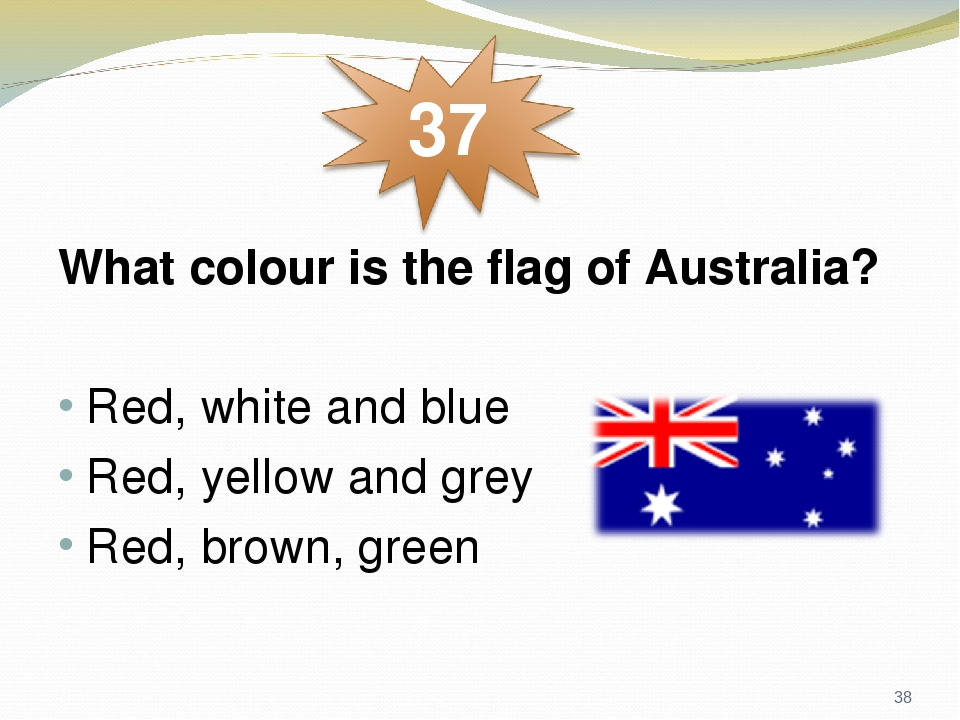What colour is the flag of Australia? Red, white and blue Red, yellow and grey Red, brown, green *