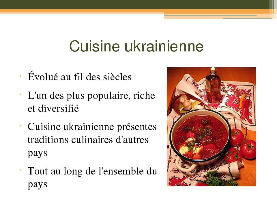 Cuisine ukrainienne Évolué au fil des siècles L'un des plus populaire, riche et diversifié Cuisine ukrainienne présentes traditions culinaires d'au...