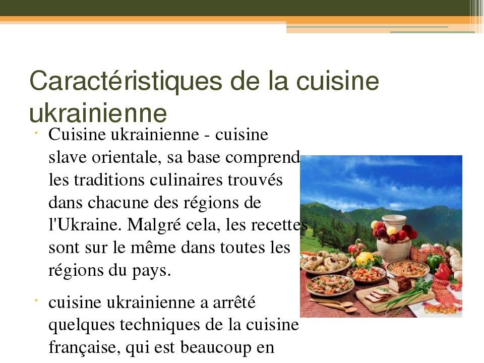 Caractéristiques de la cuisine ukrainienne Cuisine ukrainienne - cuisine slave orientale, sa base comprend les traditions culinaires trouvés dans c...