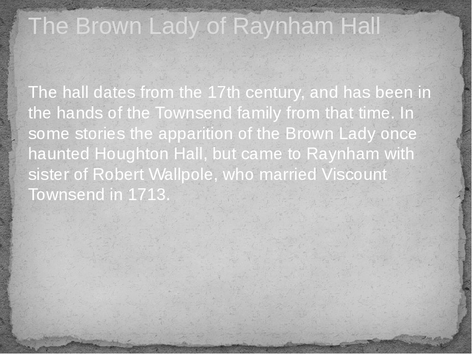 The hall dates from the 17th century, and has been in the hands of the Townsend family from that time. In some stories the apparition of the Brown ...