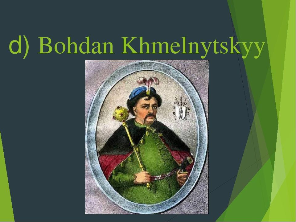 d) Bohdan Khmelnytskyy