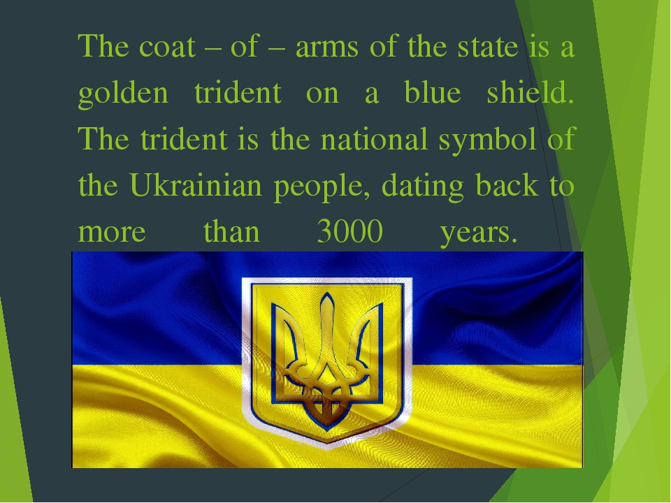 The coat – of – arms of the state is a golden trident on a blue shield. The trident is the national symbol of the Ukrainian people, dating back to ...