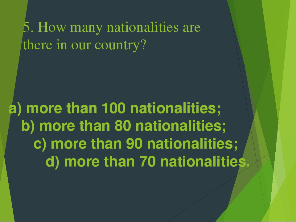 5. How many nationalities are there in our country? a) more than 100 nationalities; b) more than 80 nationalities; c) more than 90 nationalities; d...