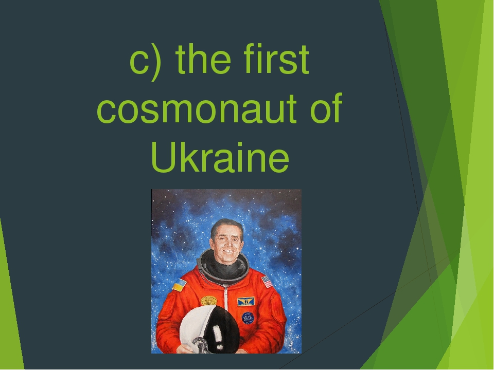 c) the first cosmonaut of Ukraine