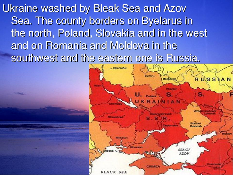 Ukraine washed by Bleak Sea and Azov Sea. The county borders on Byelarus in the north, Poland, Slovakia and in the west and on Romania and Moldova ...