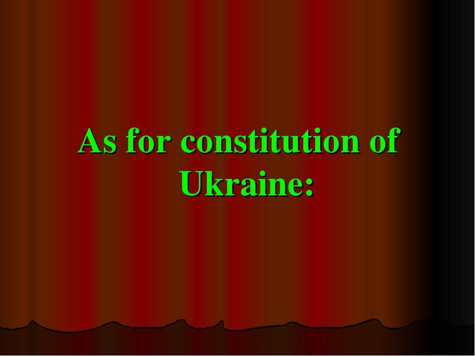 As for constitution of Ukraine: