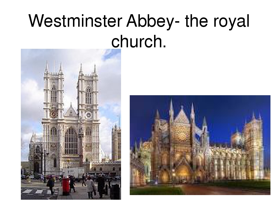 Westminster Abbey- the royal church.