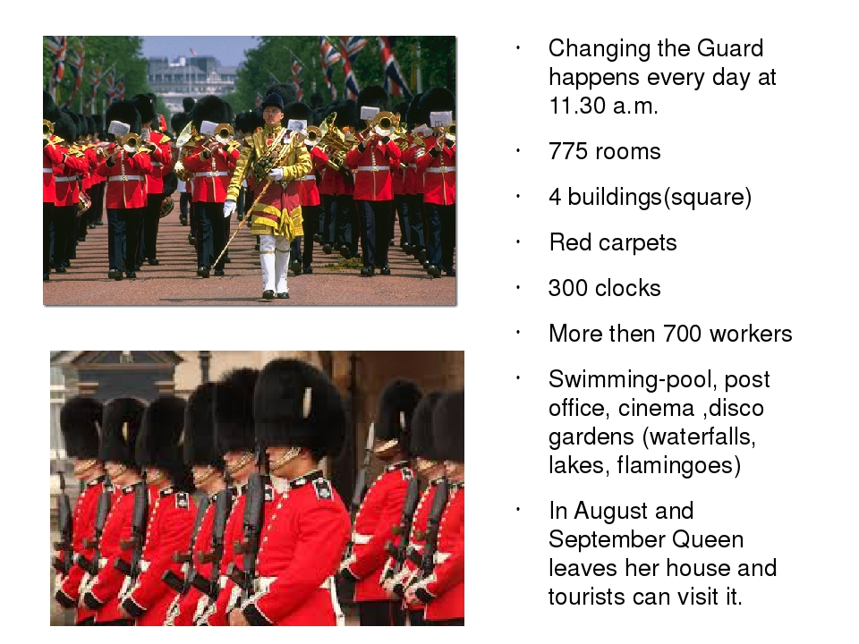 Changing the Guard happens every day at 11.30 a.m. 775 rooms 4 buildings(square) Red carpets 300 clocks More then 700 workers Swimming-pool, post o...