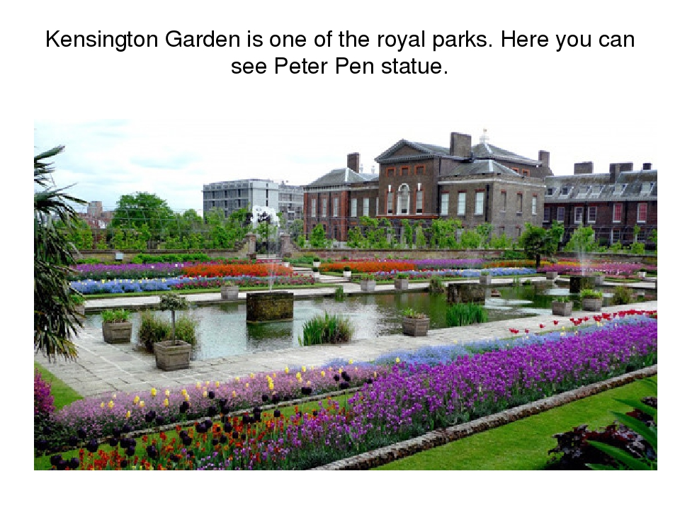 Kensington Garden is one of the royal parks. Here you can see Peter Pen statue.